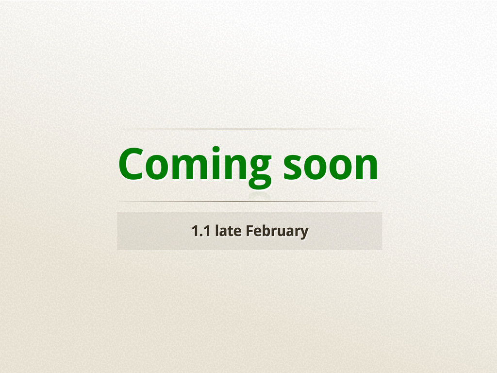 Coming soon 1.1 late February