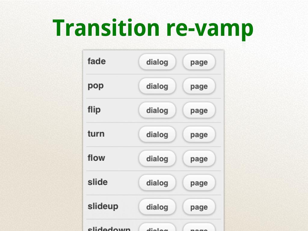 Transition re-vamp