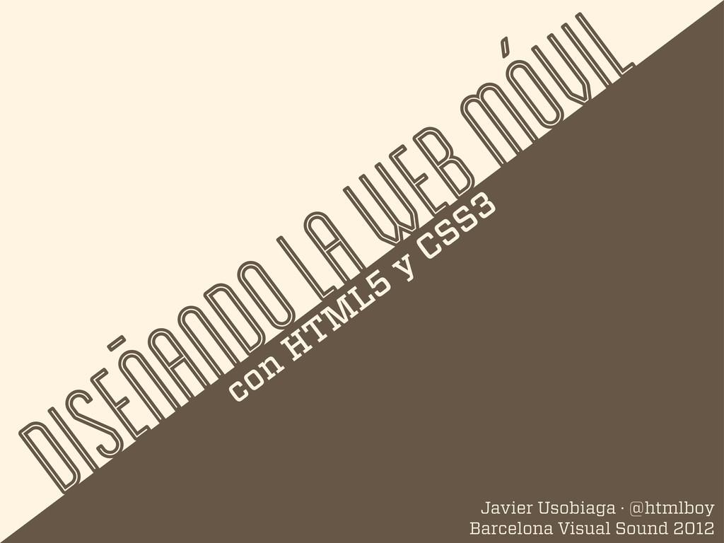 DISEÑANDO LA WEB MÓVIL con HTM L5 y CSS3 Javier...