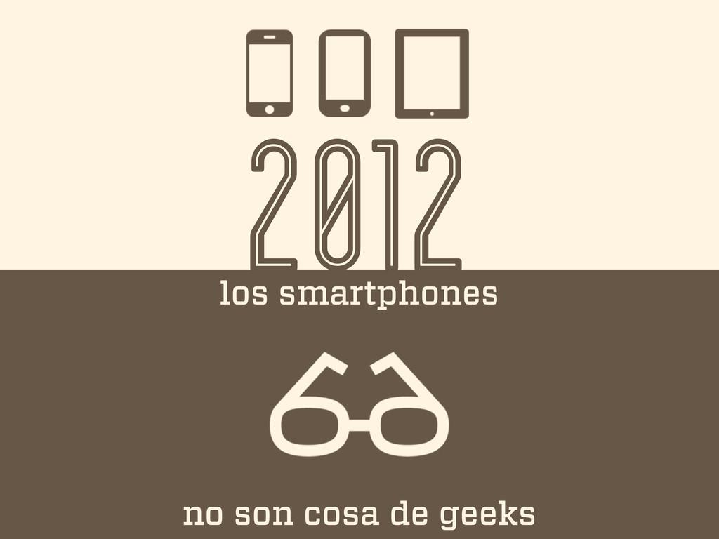 2012 los smartphones no son cosa de geeks