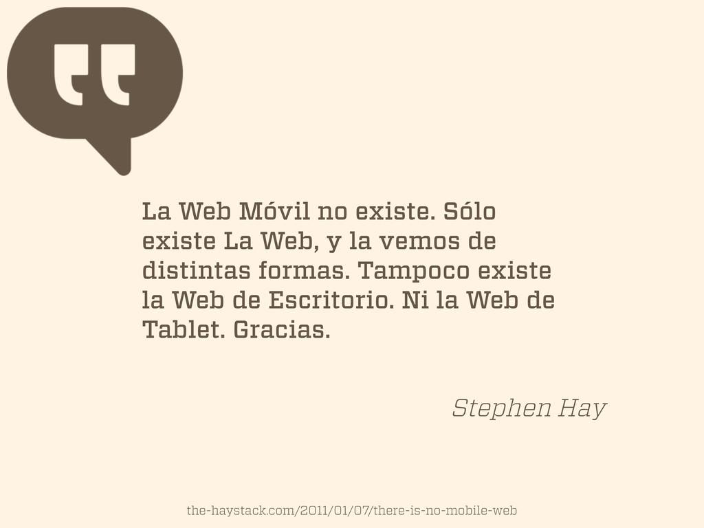 La Web Móvil no existe. Sólo existe La Web, y l...