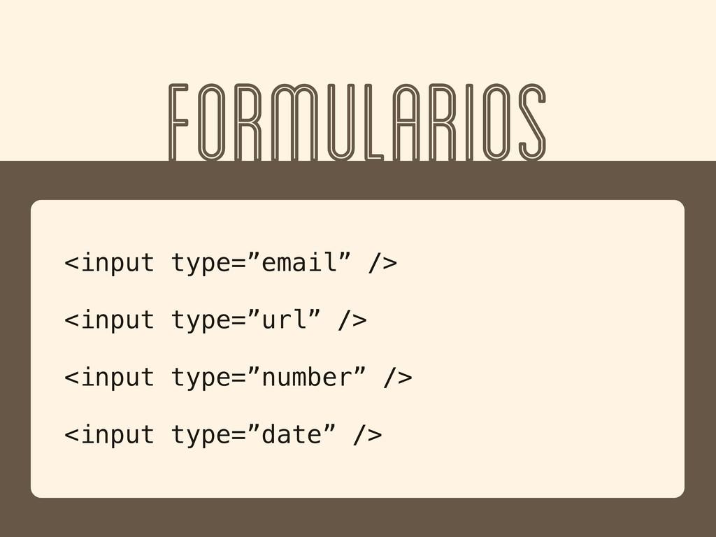 "FORMULARIOS <input type=""email"" /> <input type=..."