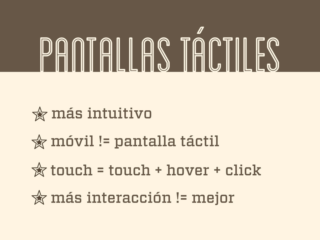 PANTALLAS TÁCTILES más intuitivo móvil != panta...