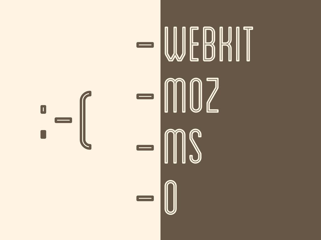 WEBKIT MOZ MS O - - - - -( :