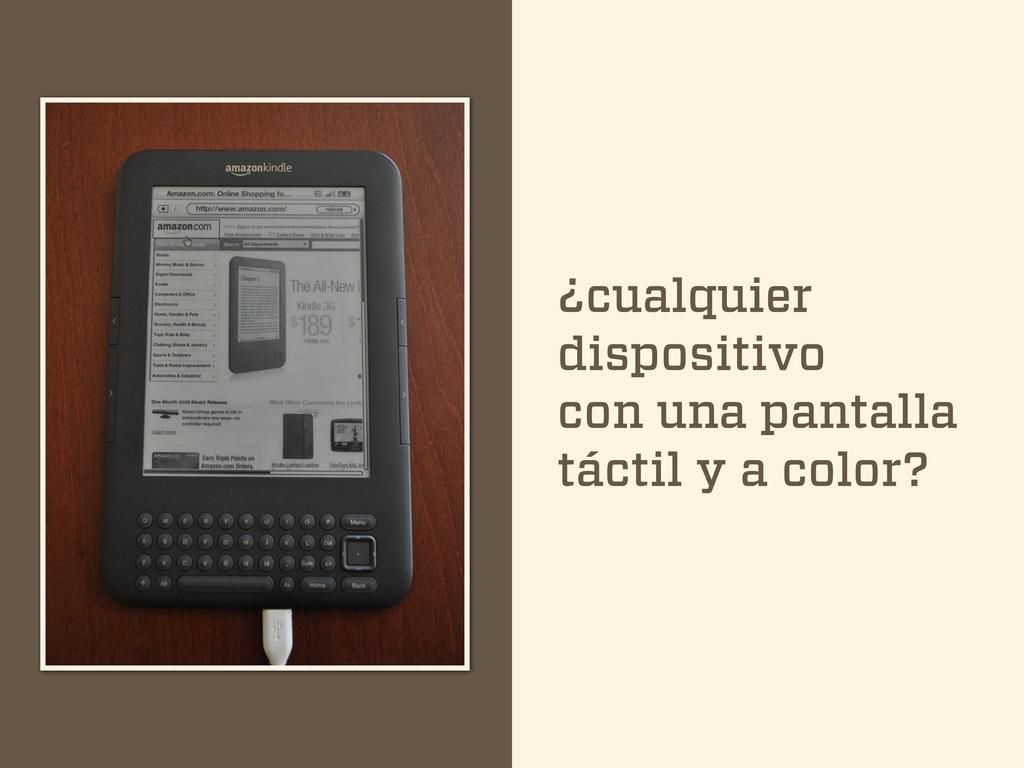 ¿cualquier dispositivo con una pantalla táctil ...