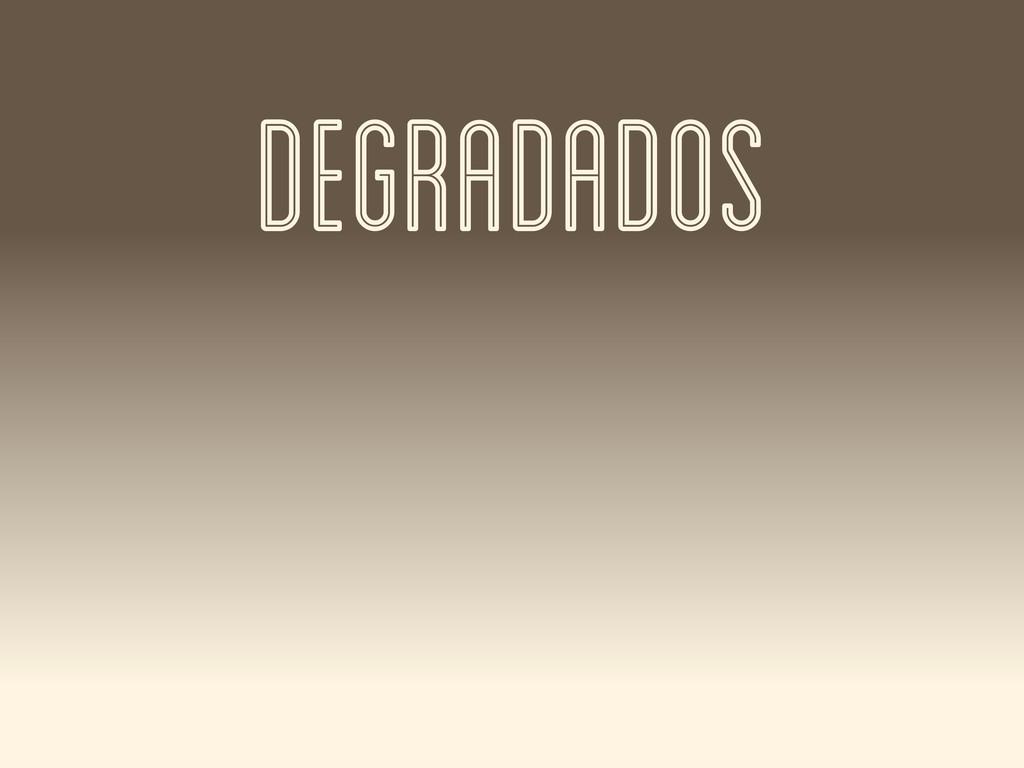 DEGRADADOS