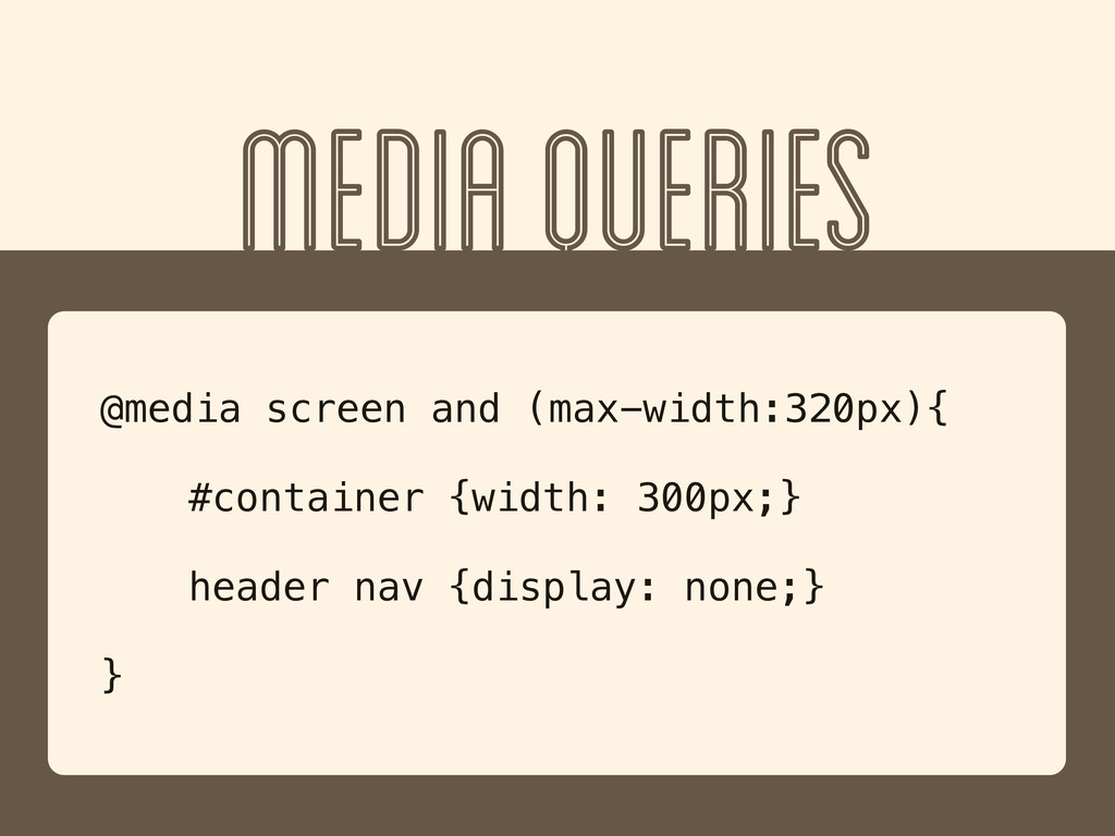 MEDIA QUERIES @media screen and (max-width:320p...