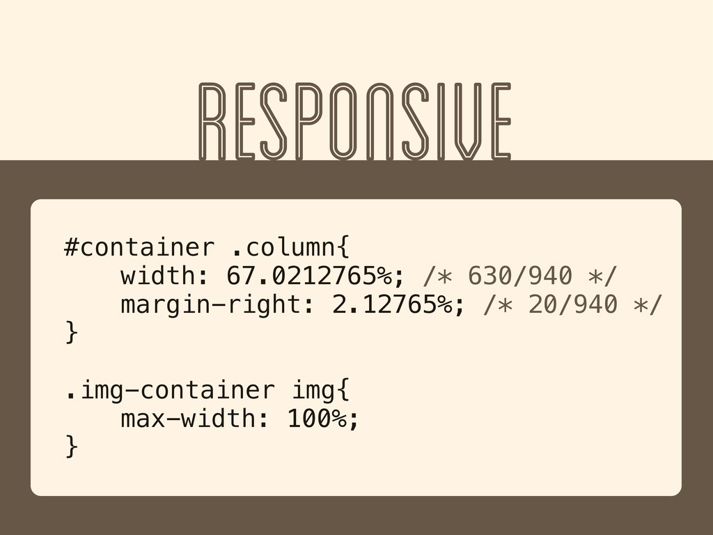 RESPONSIVE #container .column{ width: 67.021276...