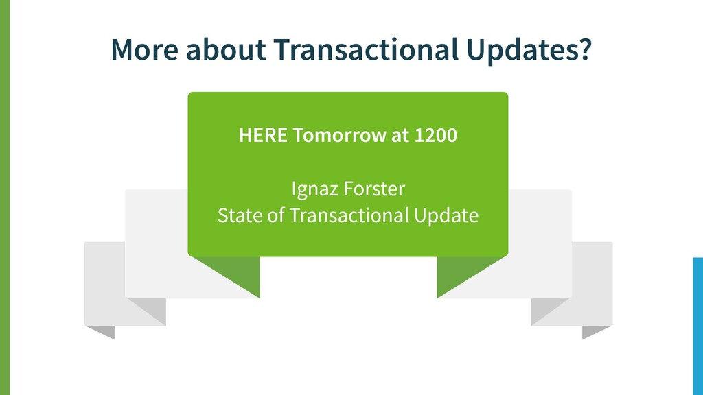 More about Transactional Updates? HERE Tomorrow...
