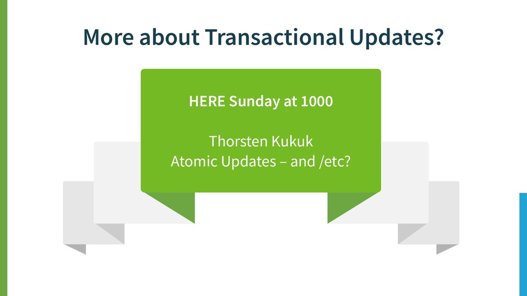 More about Transactional Updates? HERE Sunday a...