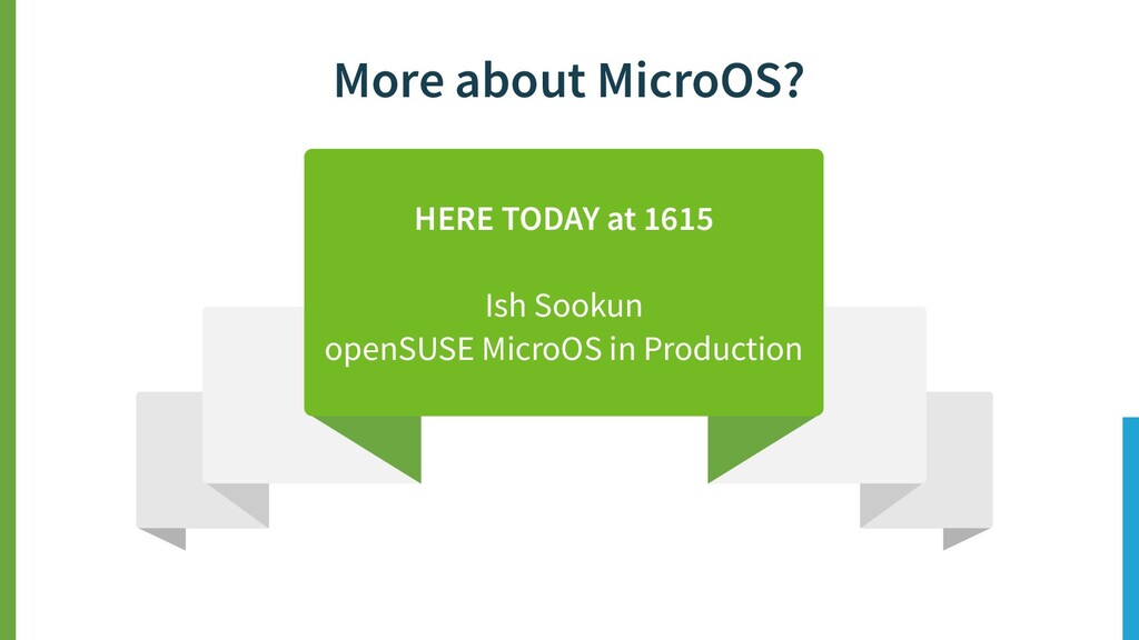 More about MicroOS? HERE TODAY at 1615 Ish Sook...