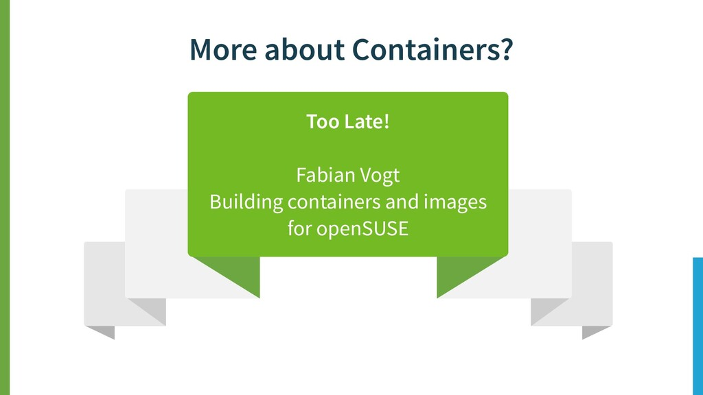 More about Containers? Too Late! Fabian Vogt Bu...