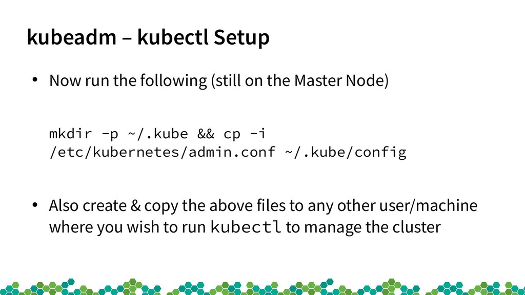 kubeadm – kubectl Setup ● Now run the following...