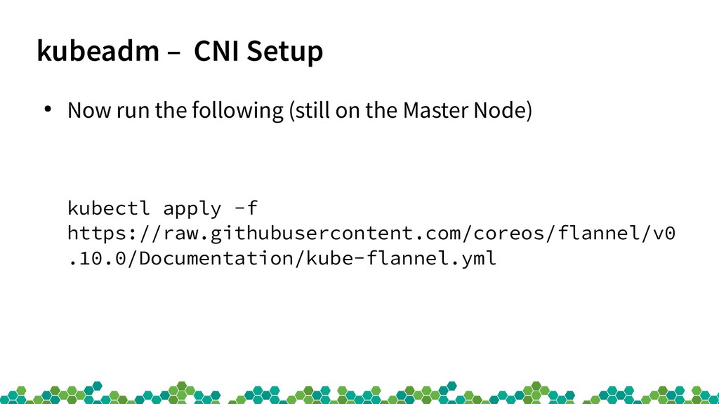 kubeadm – CNI Setup ● Now run the following (st...