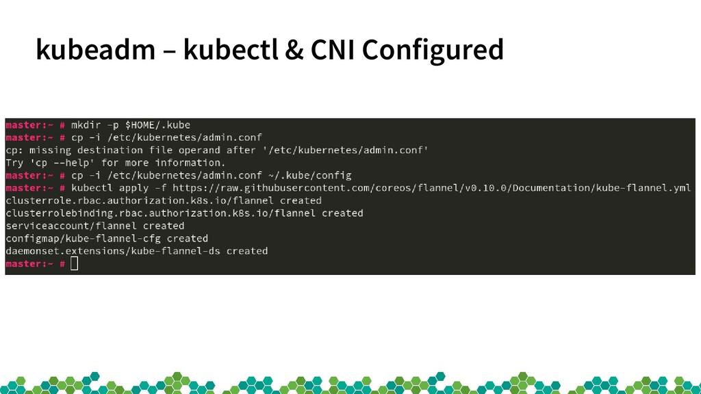 kubeadm – kubectl & CNI Configured