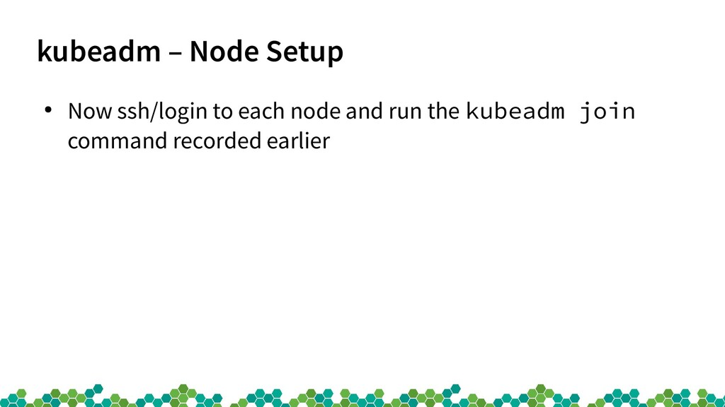 kubeadm – Node Setup ● Now ssh/login to each no...