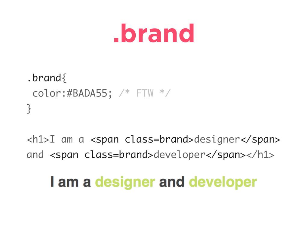 .brand .brand{ color:#BADA55; /* FTW */ } <h1>I...