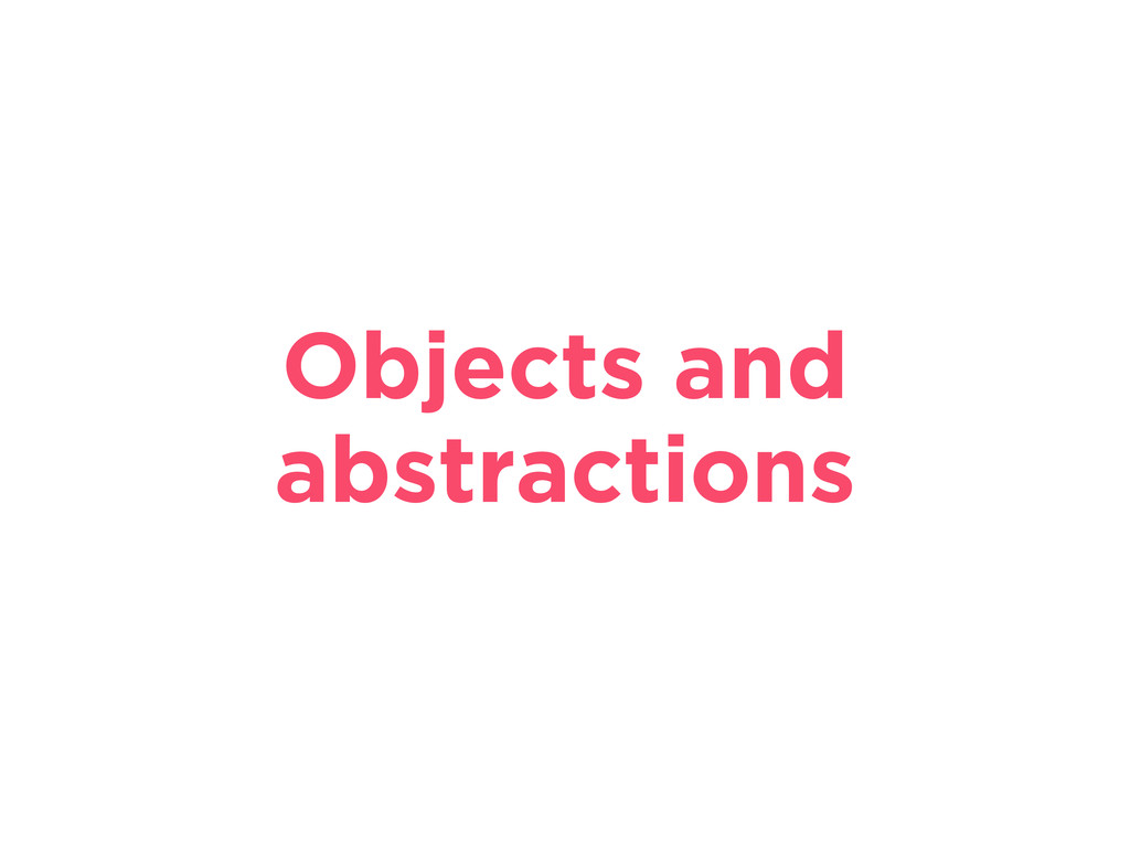 Objects and abstractions