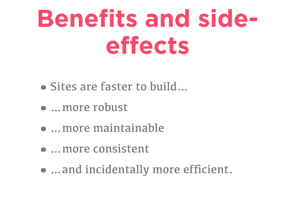 Benefits and side- effects •Sites are faster to ...