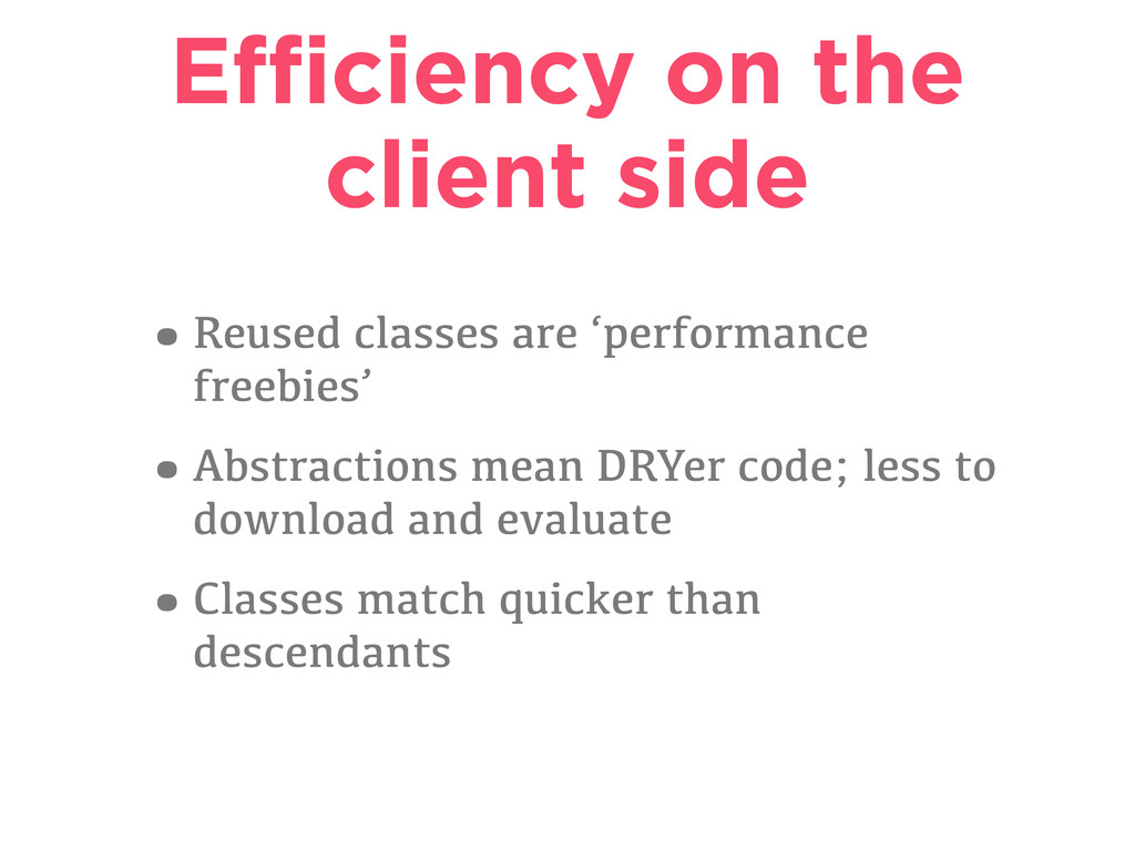 Efficiency on the client side •Reused classes ar...