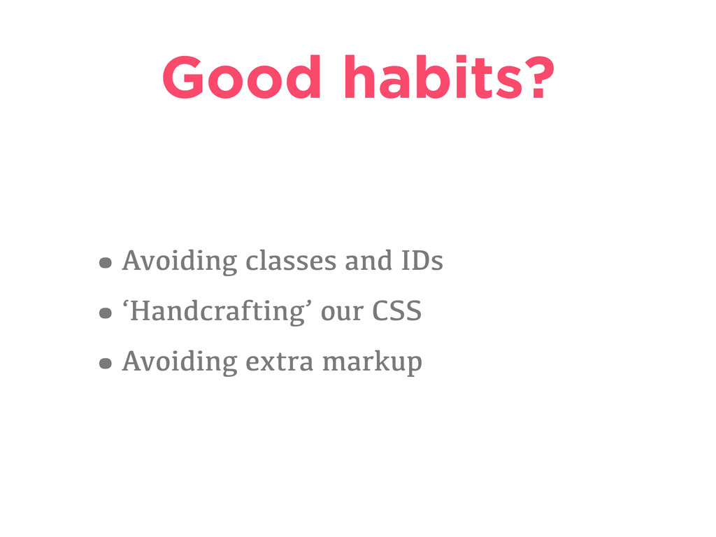 Good habits? •Avoiding classes and IDs •'Handcr...