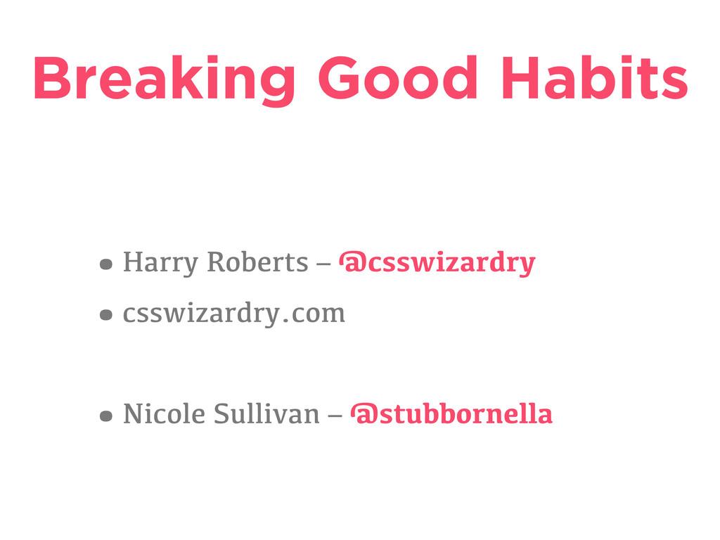 Breaking Good Habits •Harry Roberts – @csswizar...