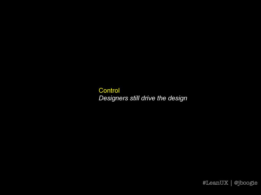 Control Designers still drive the design #LeanU...