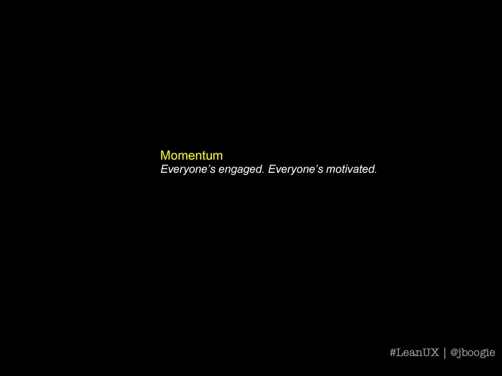Momentum Everyone's engaged. Everyone's motivat...