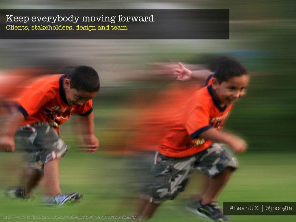 Keep everybody moving forward Clients, stakeho...
