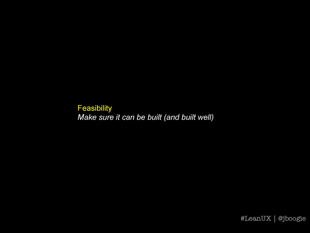 Feasibility Make sure it can be built (and buil...
