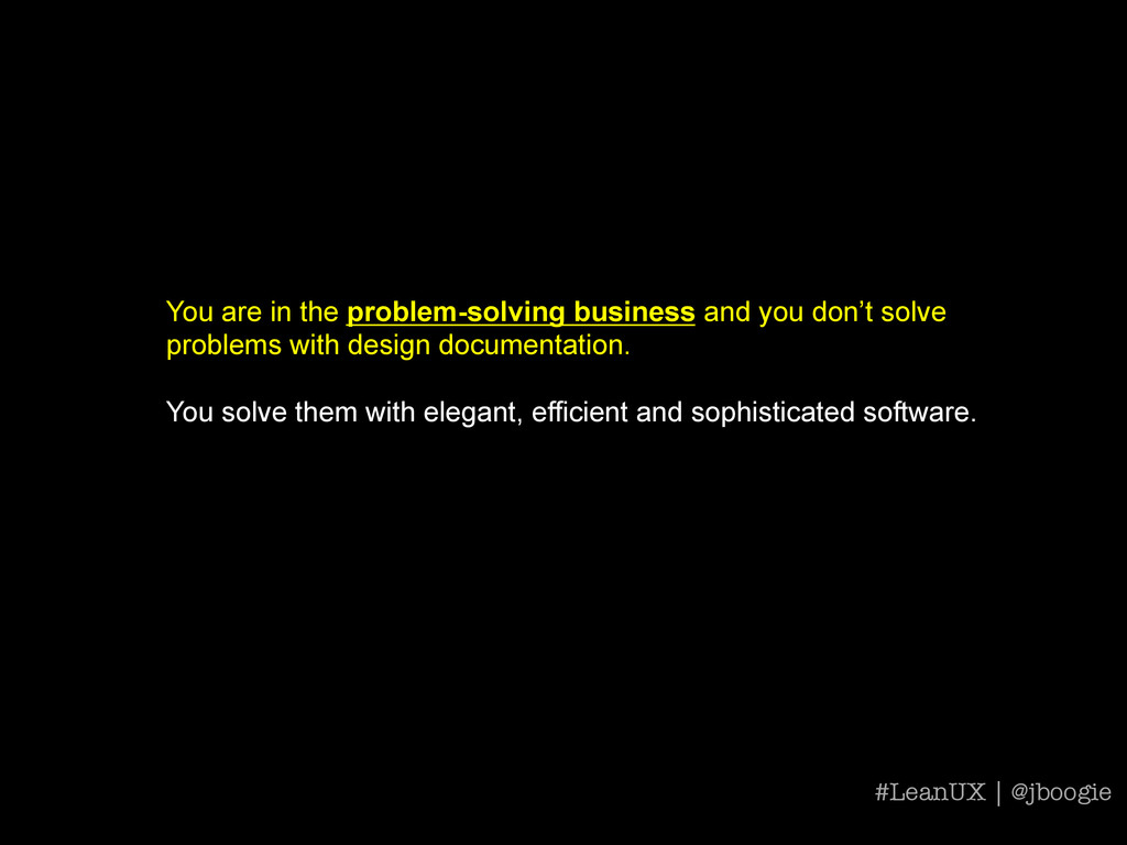 You are in the problem-solving business and you...