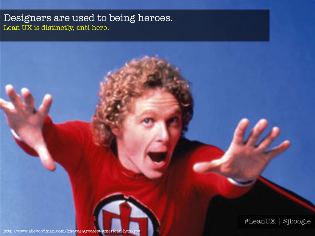 Designers are used to being heroes.  Lean UX i...