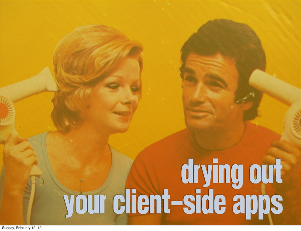 DRYing out your client-side apps Sunday, Februa...