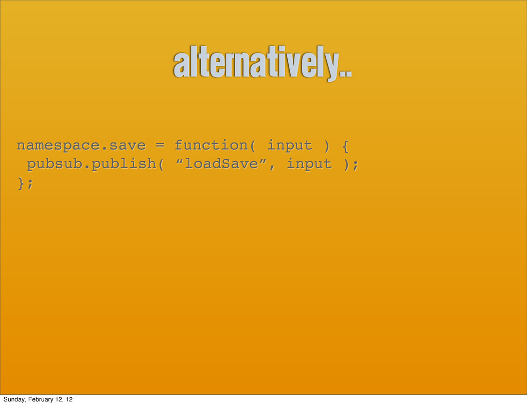 alternatively.. namespace.save = function( inpu...