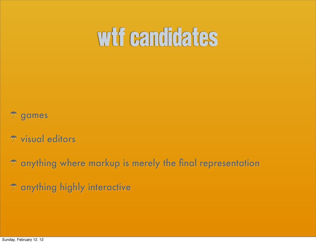 WTF candidates ' games ' visual editors ' anyth...