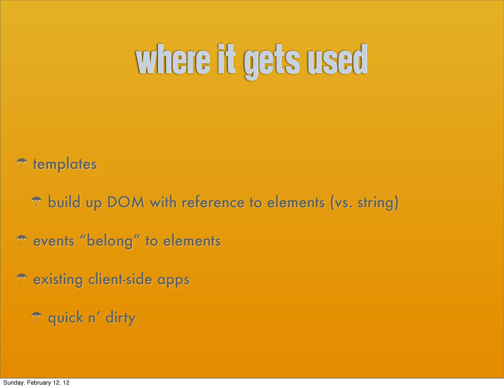 where it gets used ' templates ' build up DOM w...