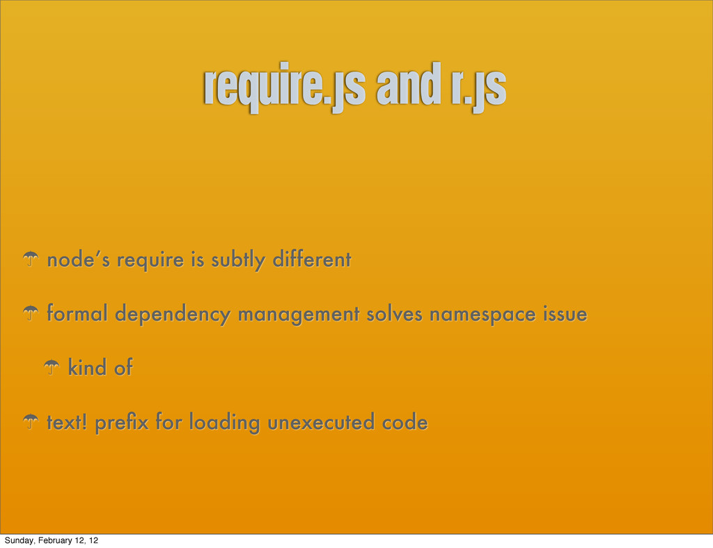 require.js and r.js ' node's require is subtly ...