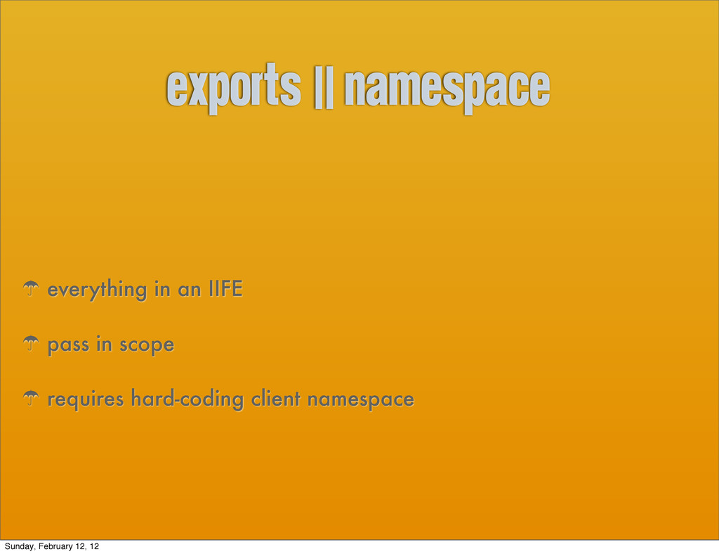 exports || namespace ' everything in an IIFE ' ...