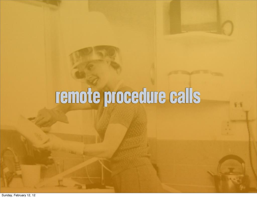 Remote procedure calls Sunday, February 12, 12