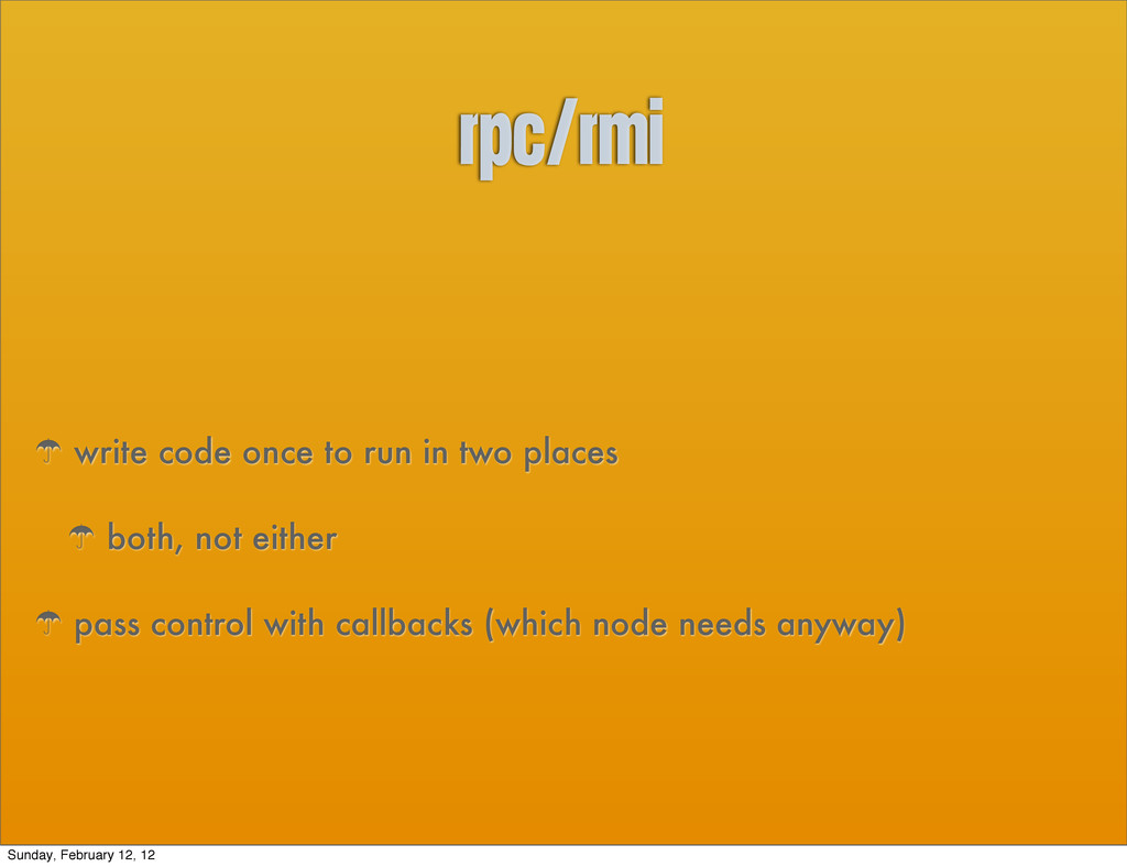RPC/rmi ' write code once to run in two places ...