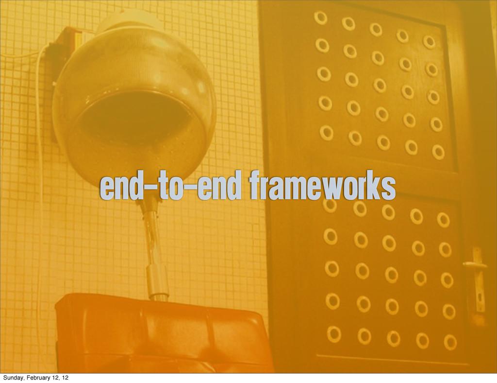 end-to-end frameworks Sunday, February 12, 12