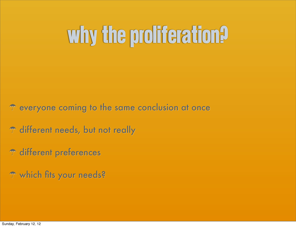 why the proliferation? ' everyone coming to the...