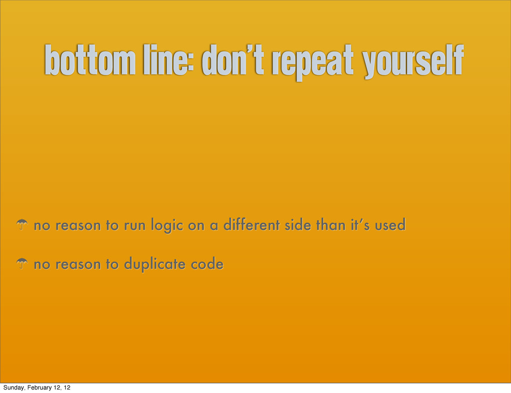 bottom line: Don't repeat yourself ' no reason ...