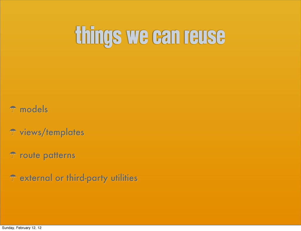 things we can reuse ' models ' views/templates ...
