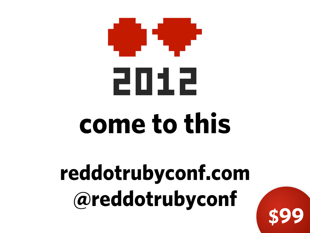 come to this reddotrubyconf.com @reddotrubyconf...