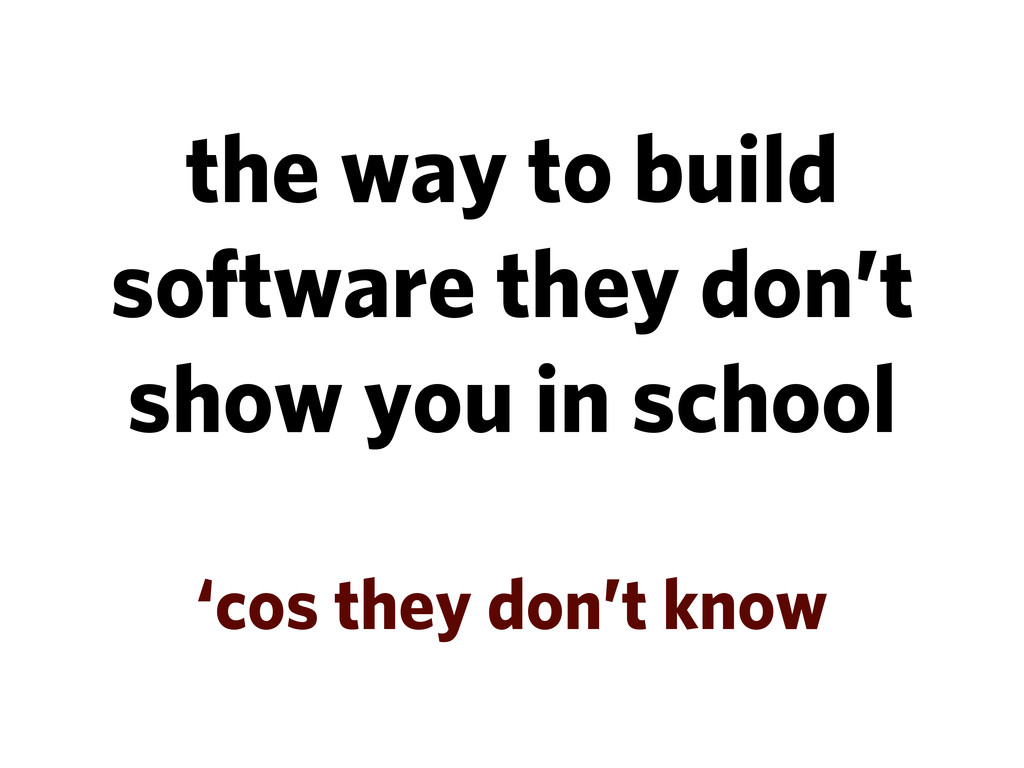 the way to build software they don't show you i...