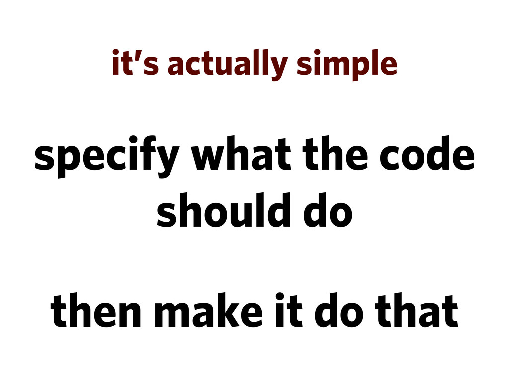 it's actually simple specify what the code shou...