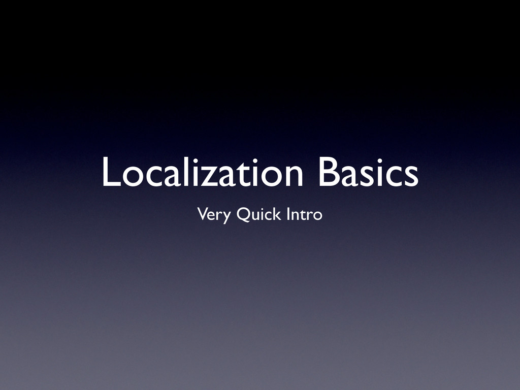 Localization Basics Very Quick Intro