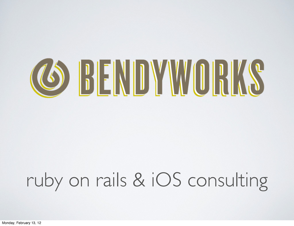 ruby on rails & iOS consulting Monday, February...
