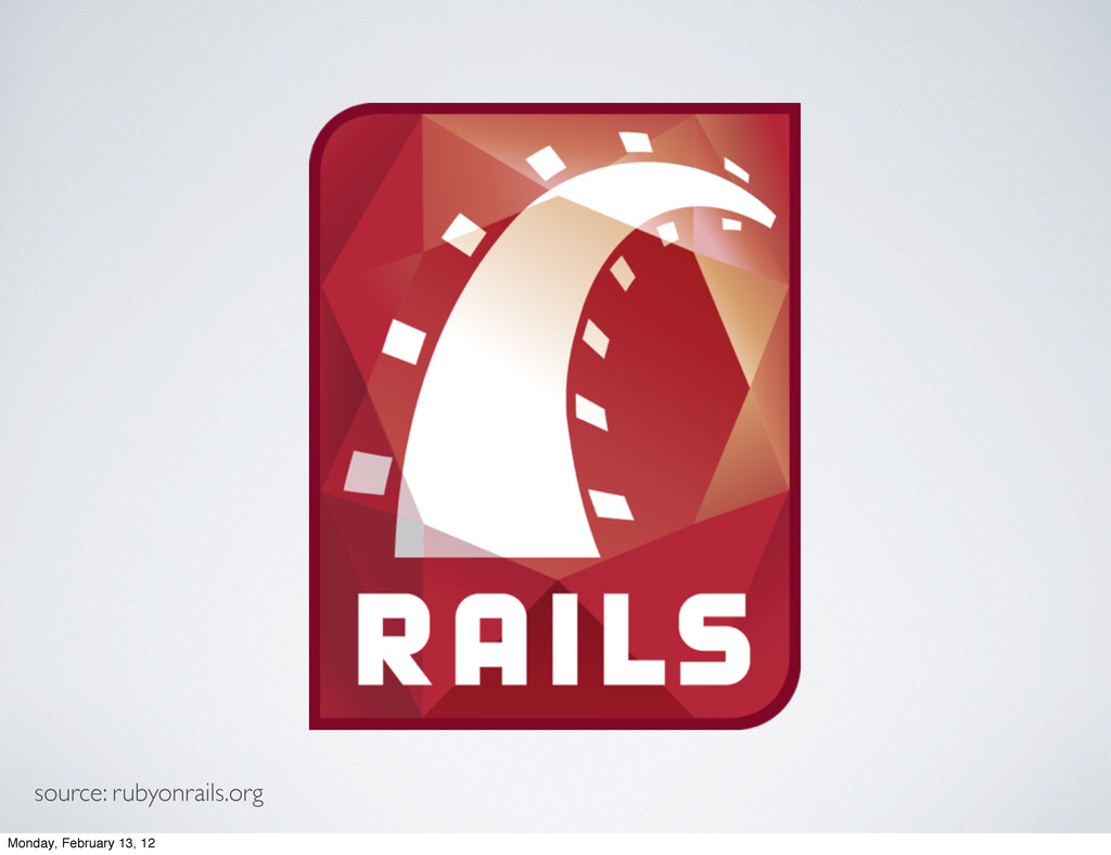 source: rubyonrails.org Monday, February 13, 12